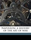 img - for Napoleon; a history of the art of war book / textbook / text book