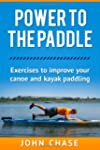 Power to the Paddle: : Exercises to I...