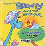 Guy Gilchrist's Bronty and the Birdosaur: A Tiny Dinos Story About Love