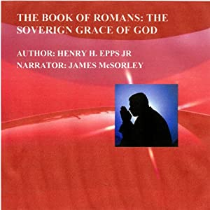 The Book of Romans: The Sovereign Grace of God | [Henry Harrison Epps, Jr.]