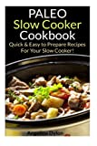 Paleo Slow Cooker Cookbook: Quick and Easy to Prepare Recipes for your Slow Cooker