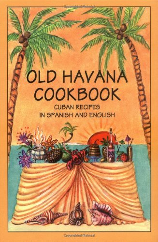 Old Havana Cookbook: Cuban Recipes in Spanish and English (Bilingual Cookbooks) by Rafael Marcos