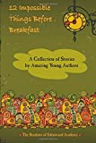 img - for 12 Impossible Things Before Breakfast: A Collection of Stories by Amazing Young Authors book / textbook / text book