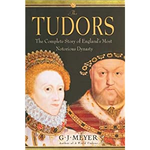 G.J. Meyer'sThe Tudors: The Complete Story of England's Most Notorious Dynasty [Deckle Edge] [Hardcover](2010)