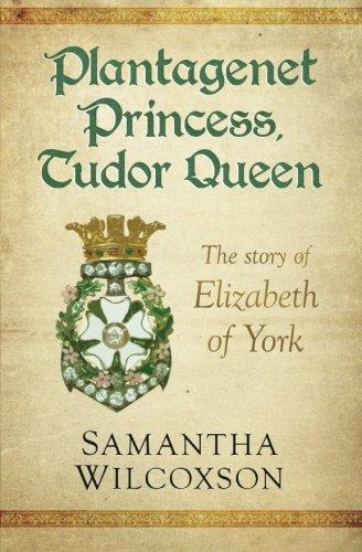 Plantagenet Princess, Tudor Queen: The Story of Elizabeth of York (Plantagenet Embers #1) (Elizabeth Of York compare prices)
