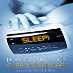 Sleep!: How to Cure Your Sleep Disorder! | Elizabeth Conrad