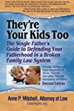 They're Your Kids Too: The Single Father's Guide to Defending Your Fatherhood in a Broken Family Law System