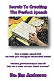 img - for Secrets To Creating The Perfect Speech: How to create a speech that will make your message be remembered forever! book / textbook / text book