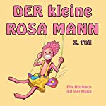 Der kleine rosa Mann 2: Ein Hörbuch mit viel Musik | Helge Haaser
