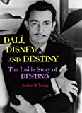 Dalí, Disney and Destiny: The Inside Story of Destino (Past Times Film Close-Up Series Book 2)