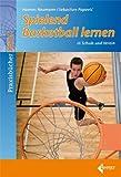 Spielend Basketball lernen: in Schule und Verein