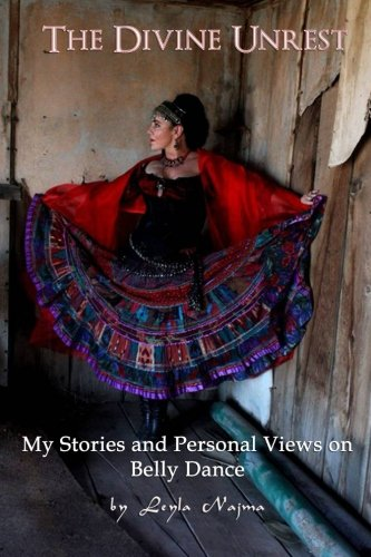 The Divine Unrest: My Stories and Personal Views on Belly Dance