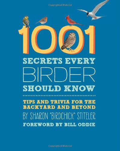 1001 Secrets Every Birder Should Know: Tips And Trivia For The Backyard And Beyond