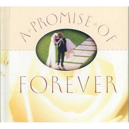 A Promise of Forever (A Hallmark Inspirational Gift Book) (Marriage is a Love That Takes a Lifetime to Express)