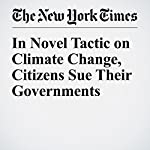 In Novel Tactic on Climate Change, Citizens Sue Their Governments | John Schwartz