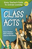 img - for Class Acts: Every Teacher's Guide To Activate Learning book / textbook / text book