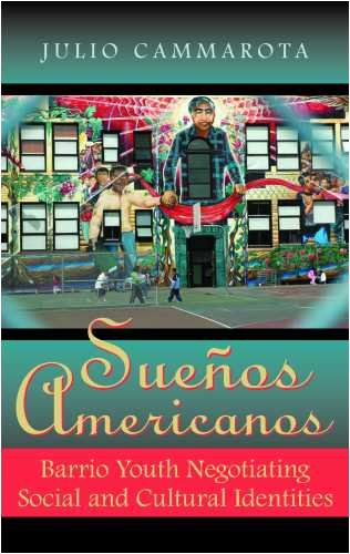 Sueños Americanos: Barrio Youth Negotiating Social and...