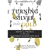 Turning Silver into Gold: How to Profit in the New Boomer Marketplace ~ Mary S. Furlong