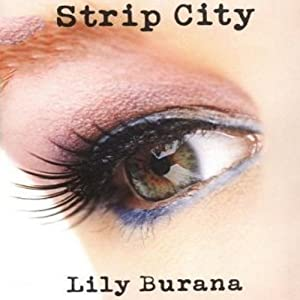 Strip City: A Stripper's Farewell Journey Across America | [Lily Burana]