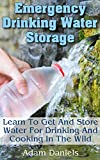 img - for Emergency Drinking Water Storage Learn to Get and Store Water for Drinking and Cooking in the Wild: (Survaval Water Storage, Survival Pantry) (Preppers Supplies, Survival Tactics) book / textbook / text book