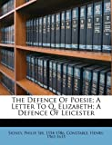 img - for The defence of poesie; A letter to Q. Elizabeth; A defence of Leicester book / textbook / text book