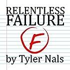 Relentless Failure Hörbuch von Tyler Nals Gesprochen von: Andy Harrington