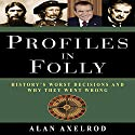 Profiles in Folly: History's Worst Decisions and Why They Went Wrong Audiobook by Alan Axelrod Narrated by Scott Peterson