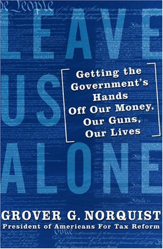 Image for Leave Us Alone: Getting the Government's Hands Off Our Money, Our Guns, Our Lives