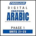 Arabic (East) Phase 1, Unit 21-25: Learn to Speak and Understand Eastern Arabic with Pimsleur Language Programs Audiobook by  Pimsleur Narrated by  Pimsleur