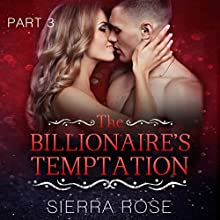 The Billionaire's Temptation: Taming the Bad Boy Billionaire, Book 3 Audiobook by Sierra Rose Narrated by Kylie Stewart