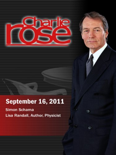 Charlie Rose - Simon Schama; Lisa Randall, Author, Physicist (Spetember 16, 2011)