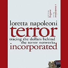 Terror, Incorporated: Tracing the Dollars Behind the Terror Networks | Livre audio Auteur(s) : Loretta Napoleoni Narrateur(s) : Suzanne Toren