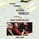 Although of Course You End Up Becoming Yourself: A Road Trip with David Foster Wallace Hörbuch von David Lipsky Gesprochen von: Mike Chamberlain, Danny Campbell
