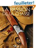 La passion de la chasse Coffret 2 volumes : La chasse ; Le gibier et les techniques de chasse