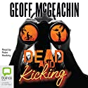 Dead and Kicking Audiobook by Geoffrey McGeachin Narrated by Peter Hosking