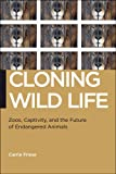 img - for Cloning Wild Life: Zoos, Captivity, and the Future of Endangered Animals (Biopolitics: Medicine, Technoscience, and Health in the 21st Century) book / textbook / text book