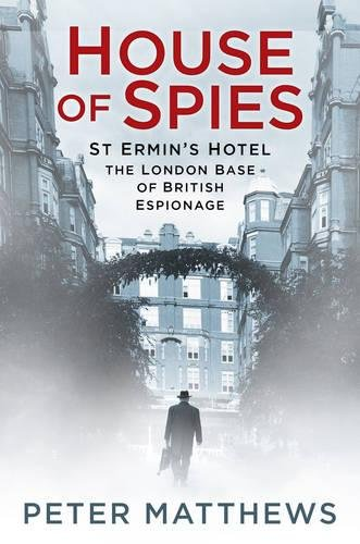 House of Spies: St Ermin's Hotel, the London Base of British Espionage