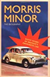 Martin Wainwright Morris Minor: The Biography - Sixty Years of Britain's Favourite Car