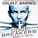 Code Breakers: Beta Audiobook by Colin F. Barnes Narrated by Marc Vietor