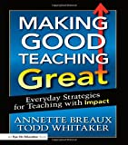 img - for Making Good Teaching Great: Everyday Strategies for Teaching with Impact book / textbook / text book