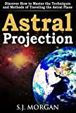 Astral Projection: Discover How to Master the Techniques and Methods of Traveling the Astral Plane (Astral Projection,Astral Travel,Astral Plane,OBE, Out-of-Body ... Experience,Mysticism) (English Edition)