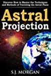 Astral Projection: Discover How to Ma...