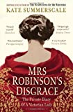Mrs Robinson's Disgrace: The Private Diary of a Victorian Lady by Summerscale. Kate ( 2013 ) Paperback