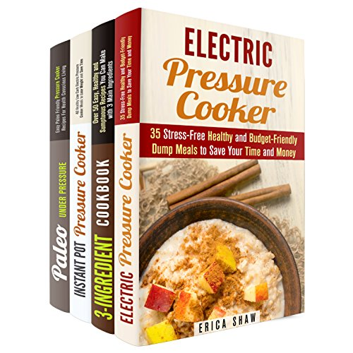 Pressure Cooker Box Set (4 in 1): Over 150 Instant Pot Electric Pressure Cooker Recipes and Healthy Low Carb Meals (Instant Pot Pressure Cooker) by Erica Shaw, Natasha Singleton, Jessica Meyer