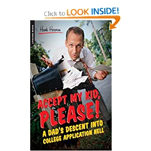 Accept My Kid, Please!: A Dad's Descent into College Application Hell Hank Herman