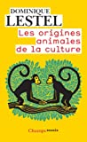 echange, troc Dominique Lestel - Les origines animales de la culture