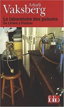 Le laboratoire des poisons : De L�nine � Poutine par Vaksberg
