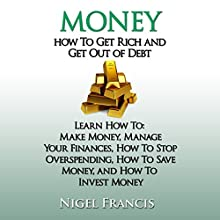Money: How to Get Rich and Get Out of Debt Audiobook by Nigel Francis Narrated by Dave Wright