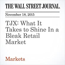 TJX: What It Takes to Shine In a Bleak Retail Market (       UNABRIDGED) by Miriam Gottfried Narrated by Alexander Quincy