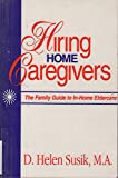 Hiring Home Caregivers: The Family Guide to In-Home Eldercare